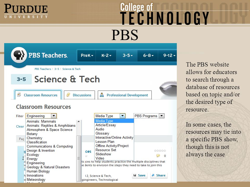PBS The PBS website allows for educators to search through a database of resources based on topic and/or the desired type of resource.