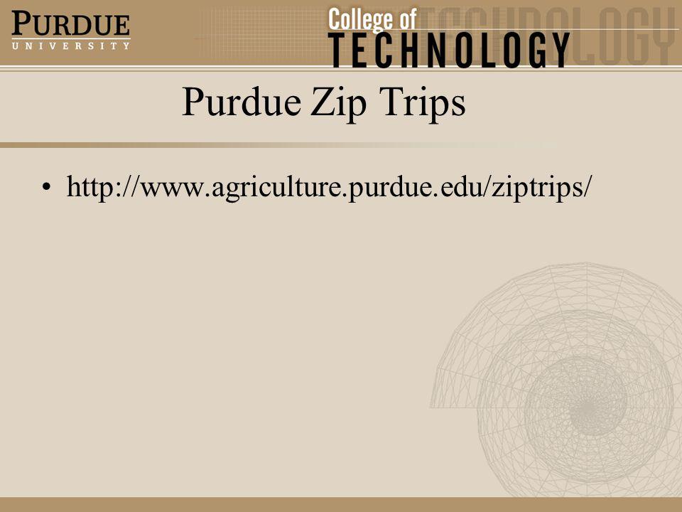 Purdue Zip Trips http://www.agriculture.purdue.edu/ziptrips/
