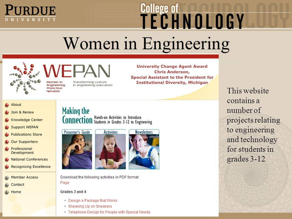 Women in Engineering This website contains a number of projects relating to engineering and technology for students in grades 3-12