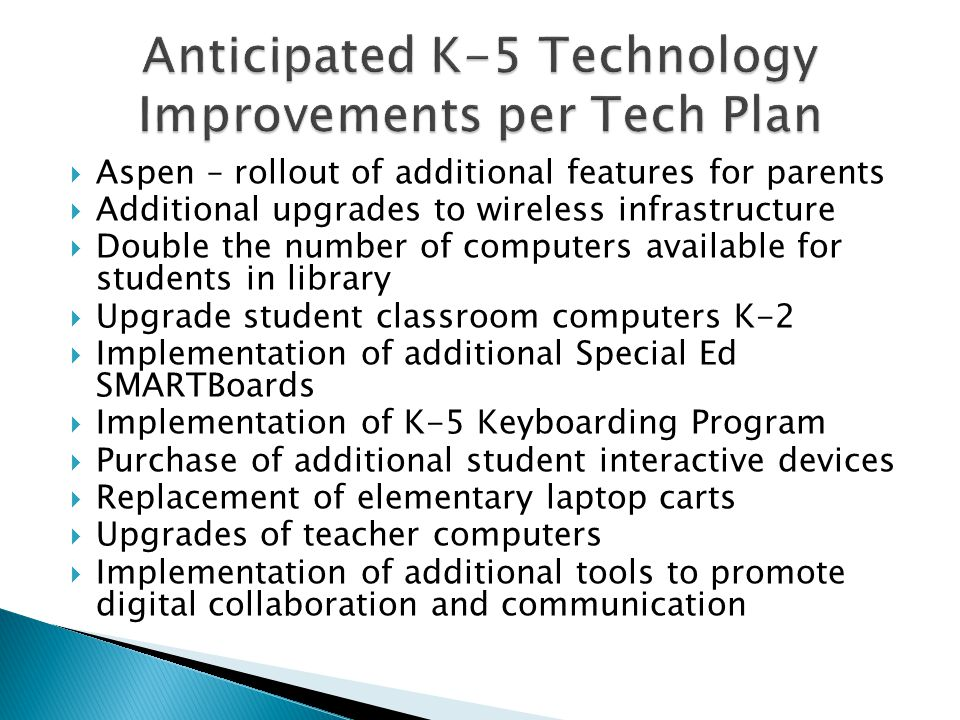 Aspen – rollout of additional features for parents Additional upgrades to wireless infrastructure Double the number of computers available for student