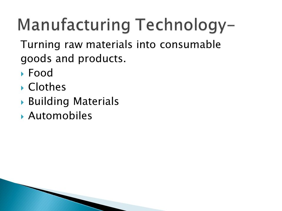Turning raw materials into consumable goods and products. Food Clothes Building Materials Automobiles