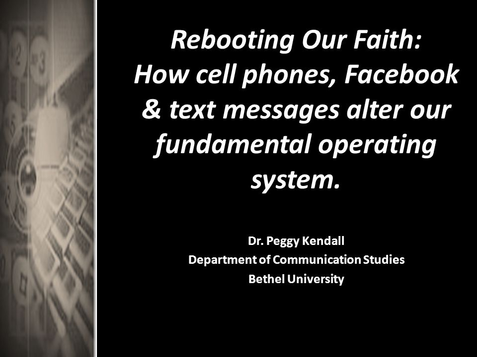 Rebooting Our Faith: How cell phones, Facebook & text messages alter our fundamental operating system.
