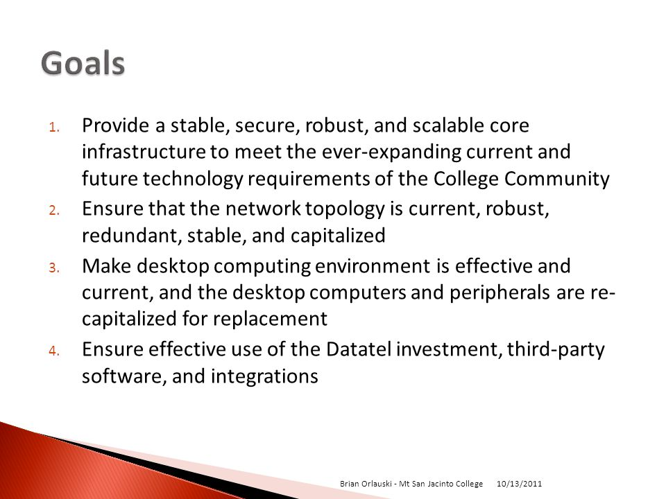 1. Provide a stable, secure, robust, and scalable core infrastructure to meet the ever-expanding current and future technology requirements of the Col