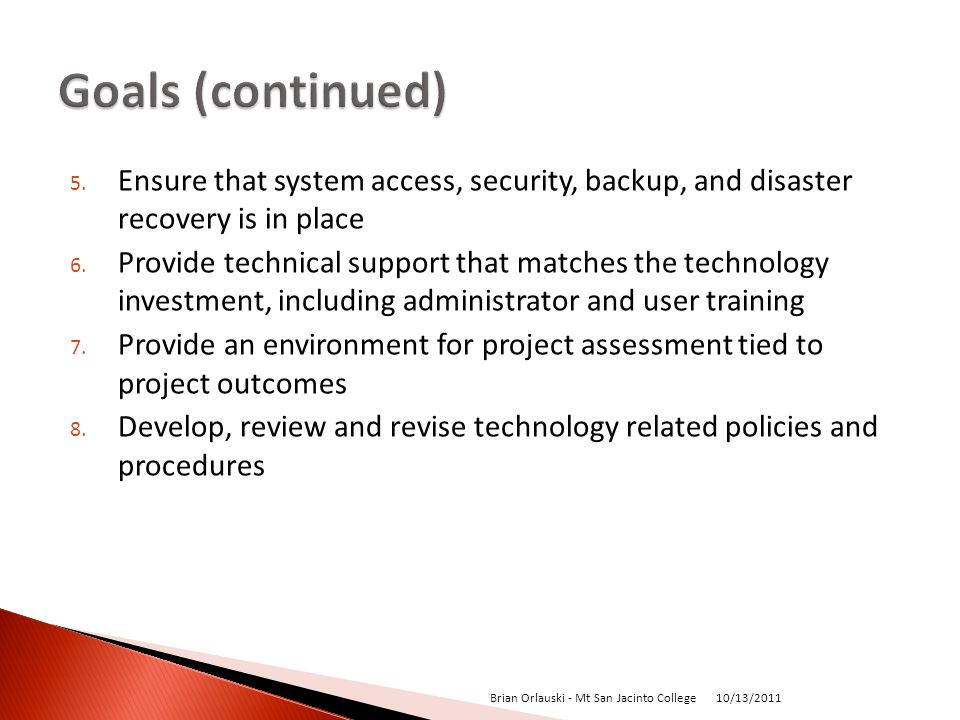 5. Ensure that system access, security, backup, and disaster recovery is in place 6.
