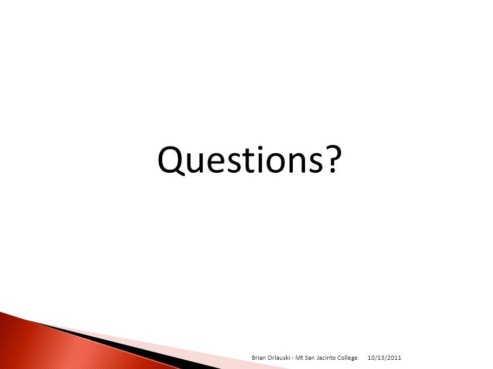Questions? 10/13/2011 Brian Orlauski - Mt San Jacinto College