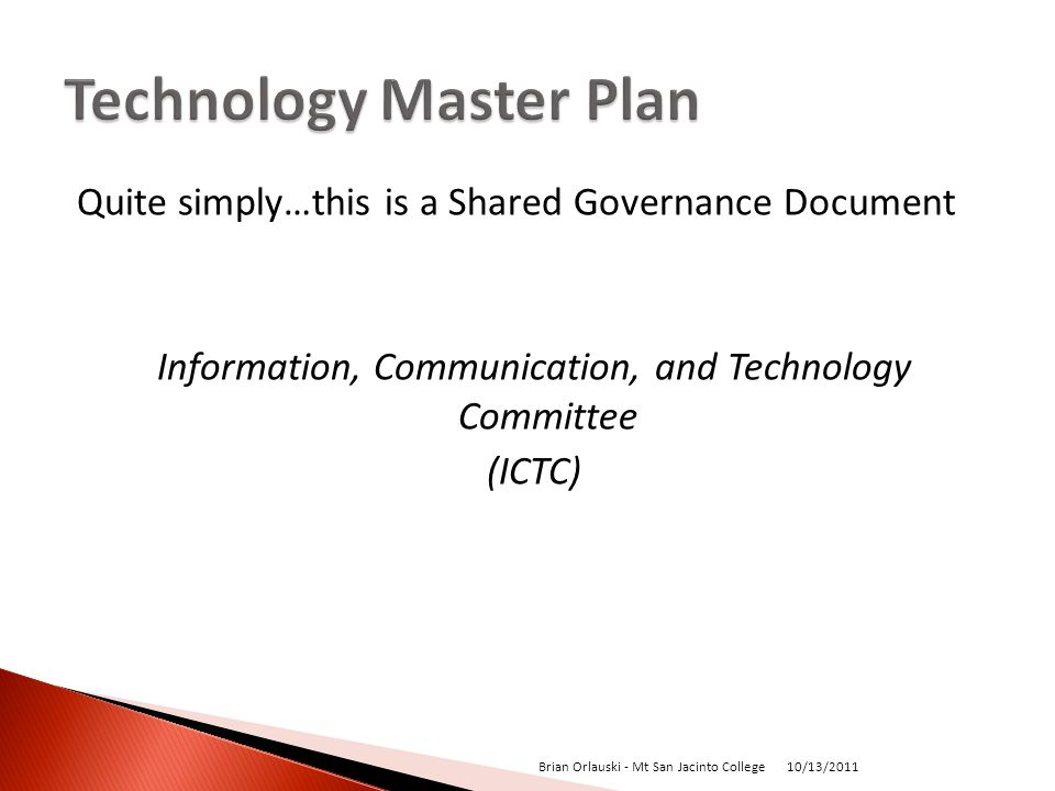 Quite simply…this is a Shared Governance Document Information, Communication, and Technology Committee (ICTC) 10/13/2011 Brian Orlauski - Mt San Jacinto College