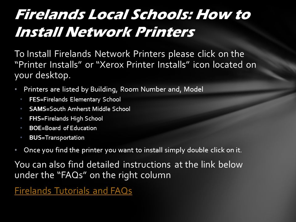 To Install Firelands Network Printers please click on the Printer Installs or Xerox Printer Installs icon located on your desktop. Printers are listed