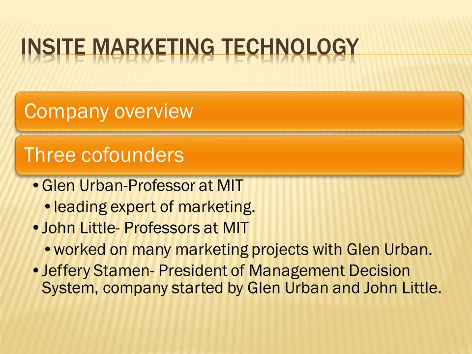Company overviewThree cofounders Glen Urban-Professor at MIT leading expert of marketing.