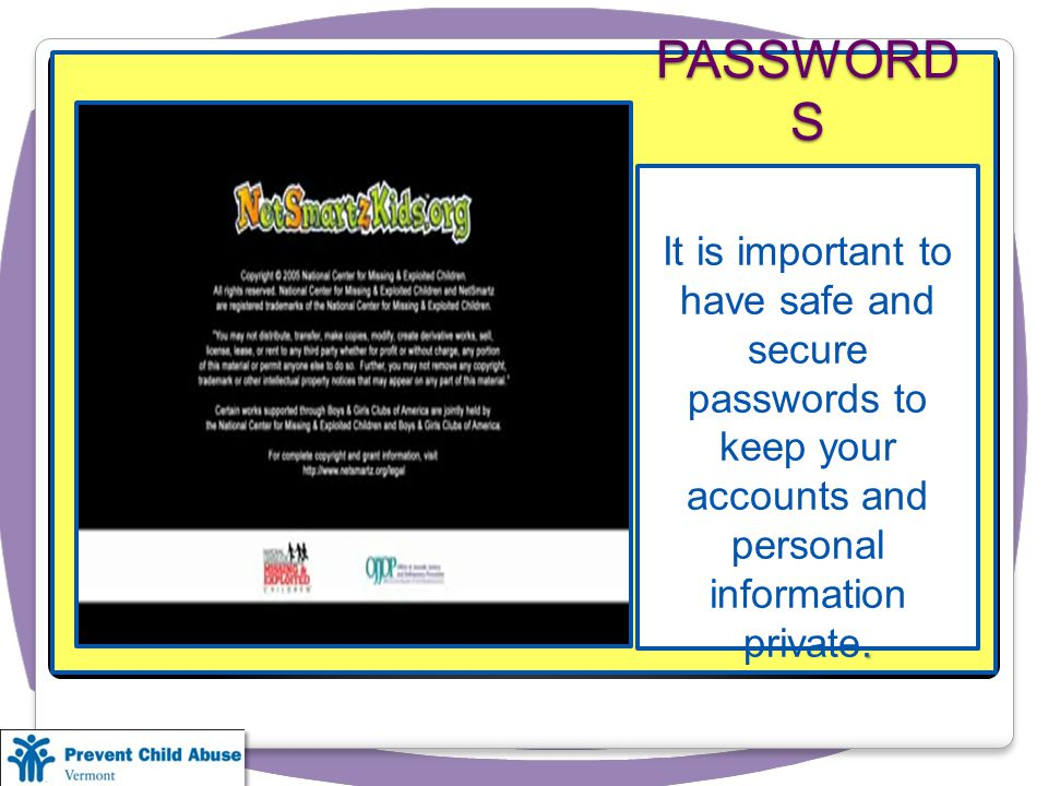 It is important to have safe and secure passwords to keep your accounts and personal information private.