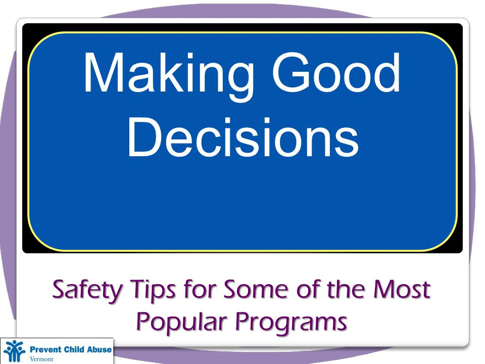 Safety Tips for Some of the Most Popular Programs Making Good Decisions