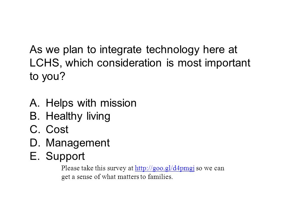 As we plan to integrate technology here at LCHS, which consideration is most important to you.