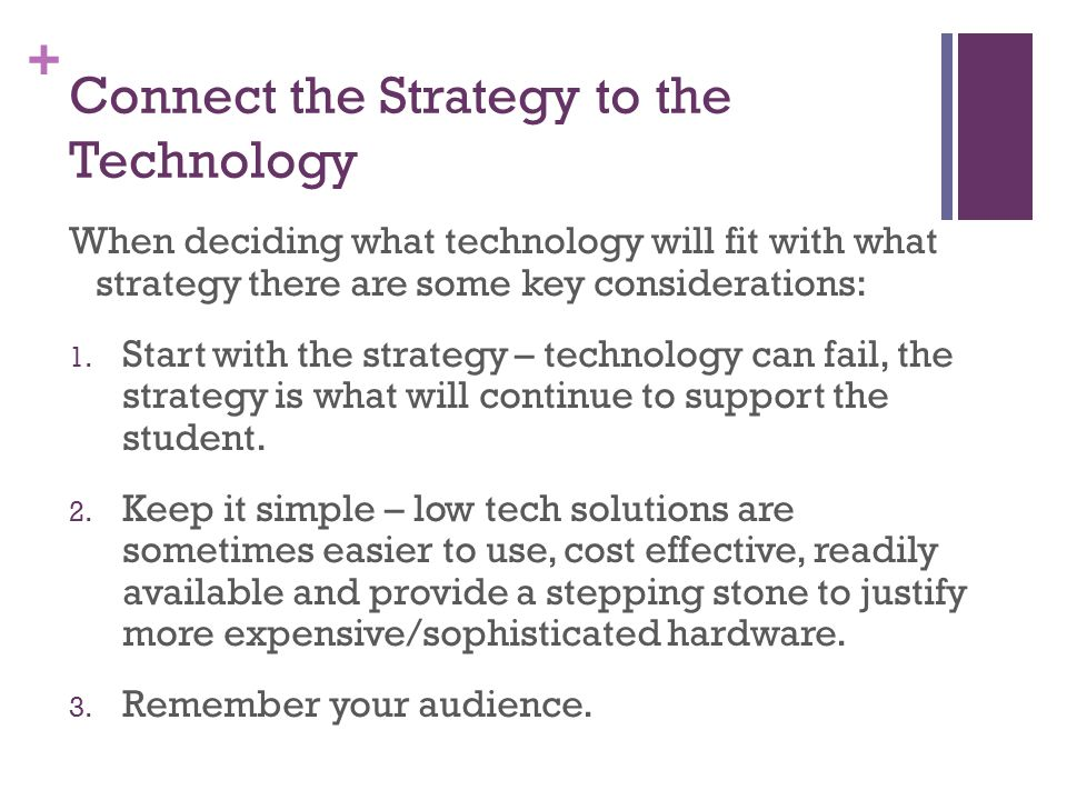 + Connect the Strategy to the Technology When deciding what technology will fit with what strategy there are some key considerations: 1.