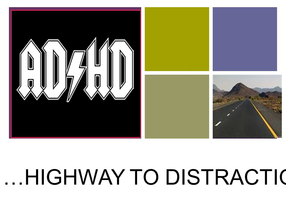 + …HIGHWAY TO DISTRACTION