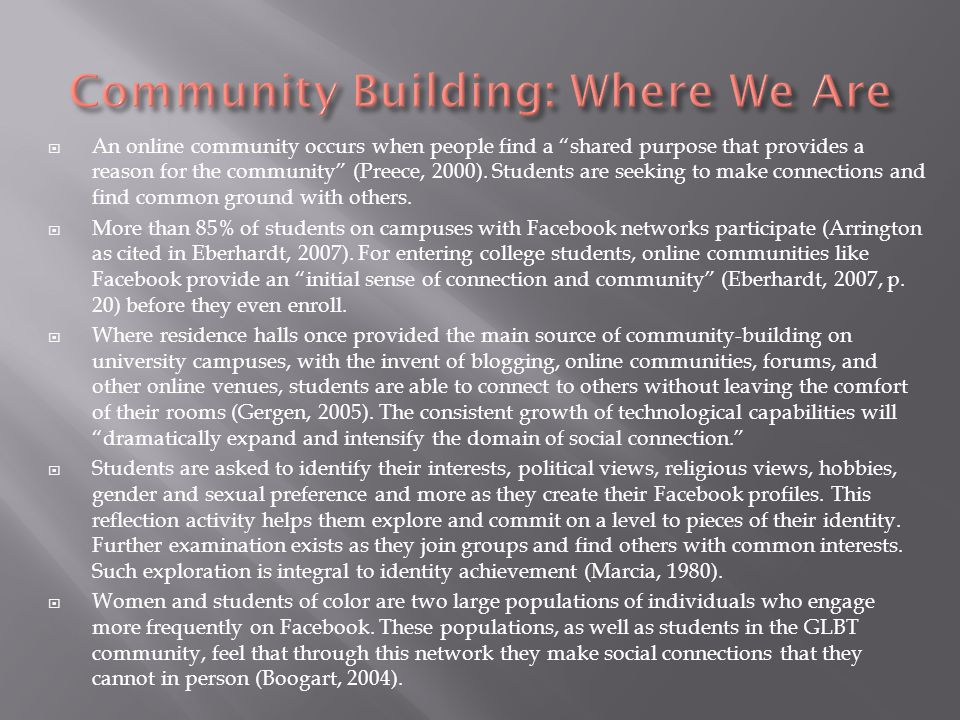 An online community occurs when people find a shared purpose that provides a reason for the community (Preece, 2000).
