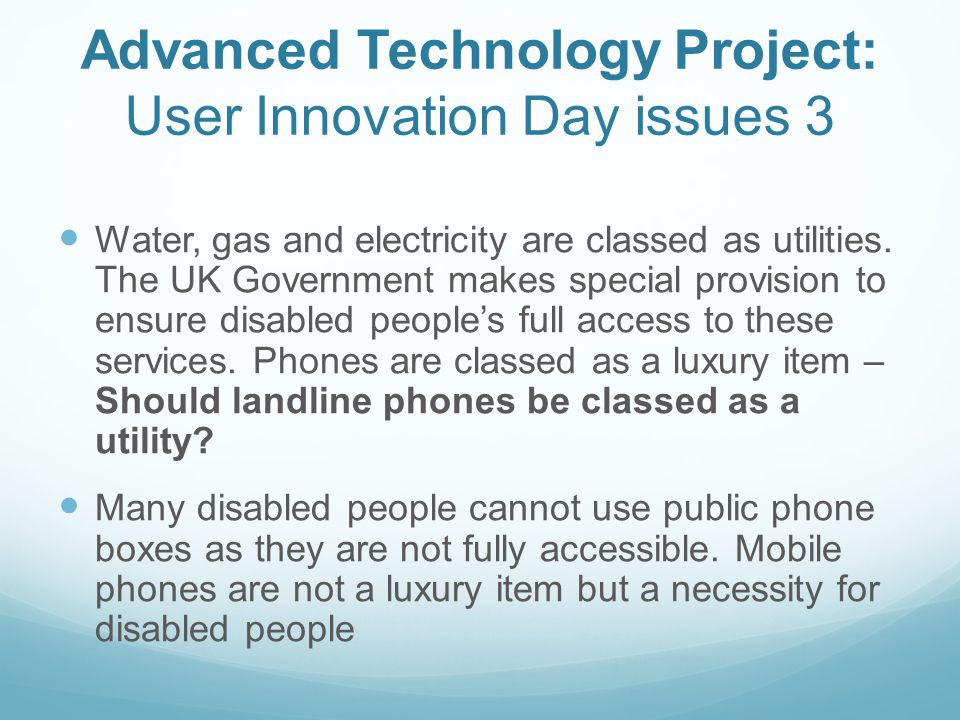 Advanced Technology Project: User Innovation Day issues 3 Water, gas and electricity are classed as utilities.