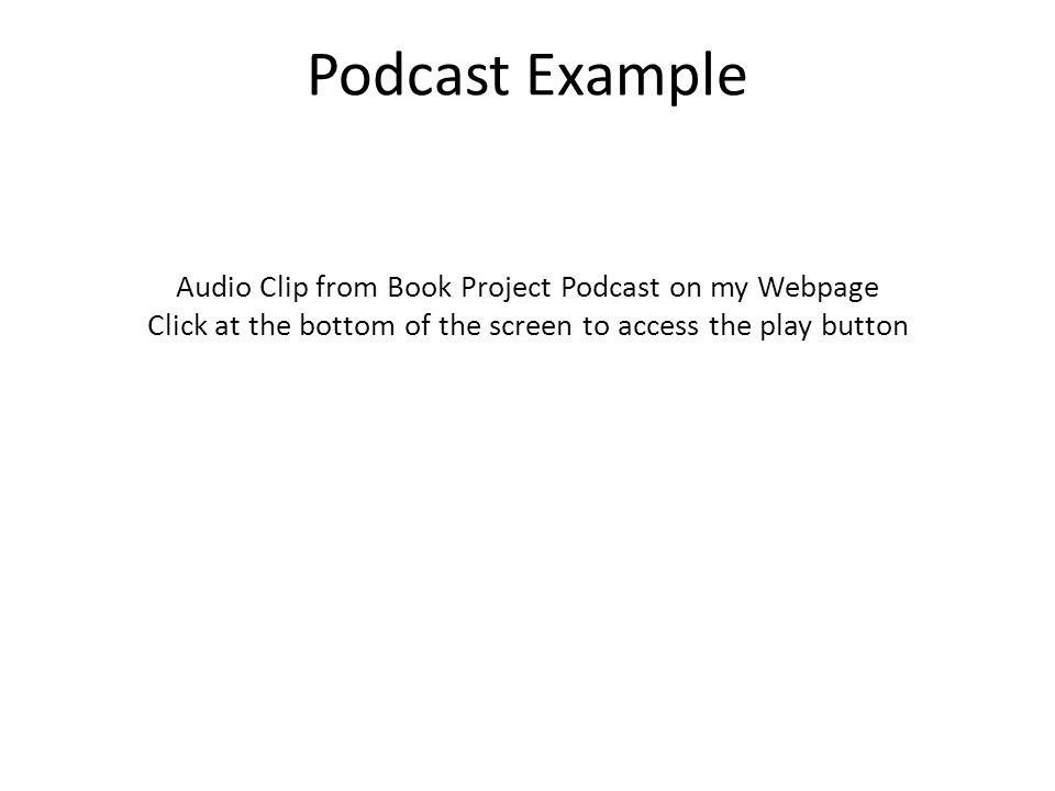 Podcast Example Audio Clip from Book Project Podcast on my Webpage Click at the bottom of the screen to access the play button
