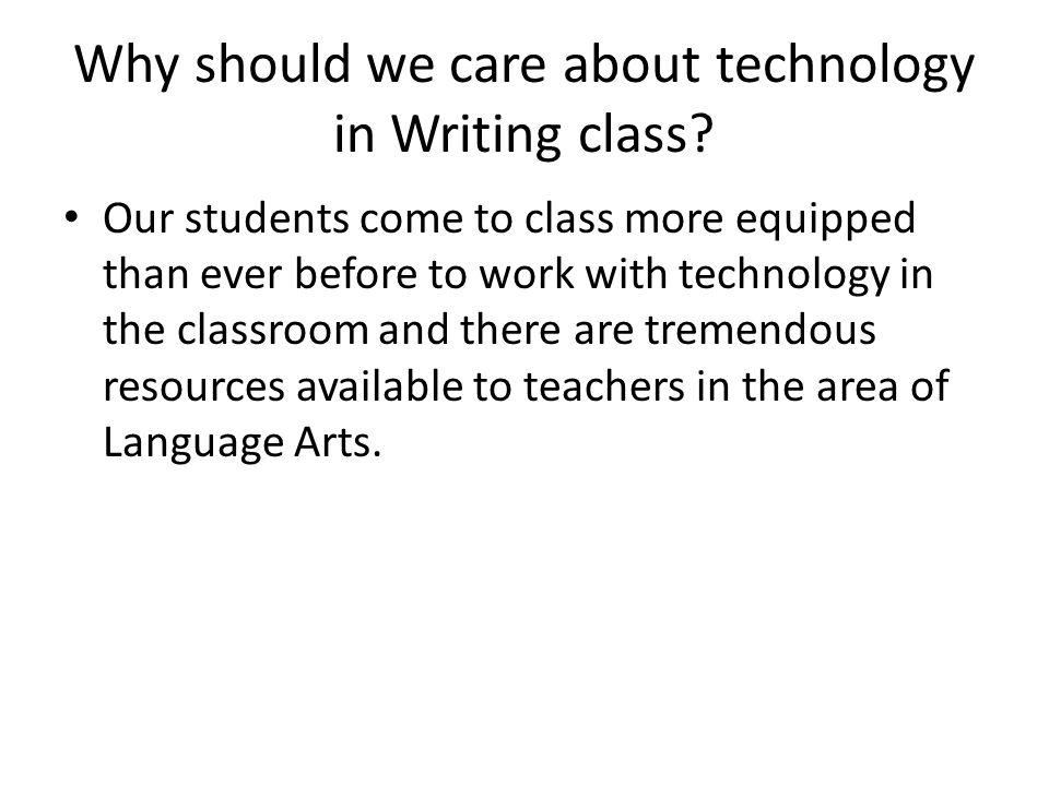 Why should we care about technology in Writing class.
