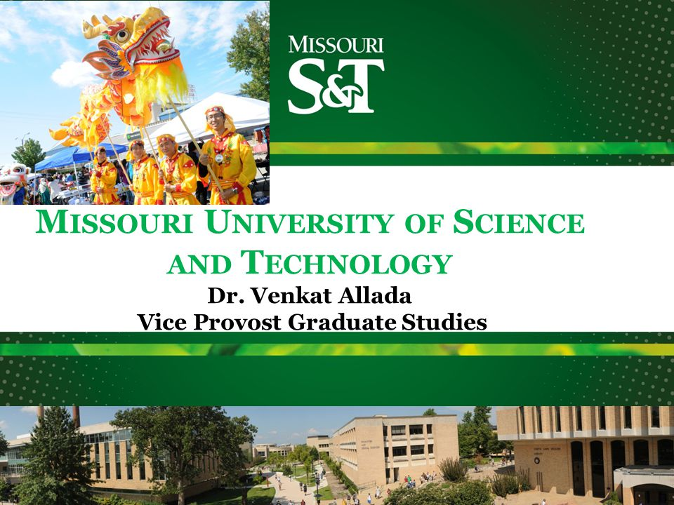 M ISSOURI U NIVERSITY OF S CIENCE AND T ECHNOLOGY Dr. Venkat Allada Vice Provost Graduate Studies