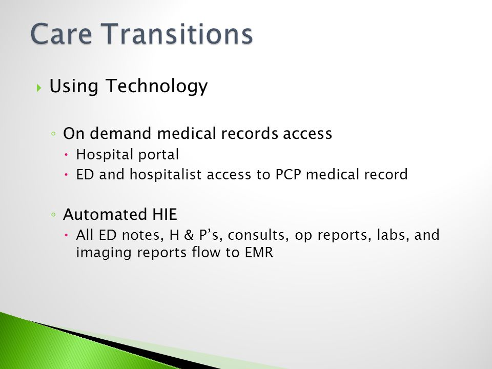 Using Technology On demand medical records access Hospital portal ED and hospitalist access to PCP medical record Automated HIE All ED notes, H & Ps,