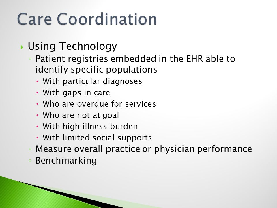 Using Technology Patient registries embedded in the EHR able to identify specific populations With particular diagnoses With gaps in care Who are over
