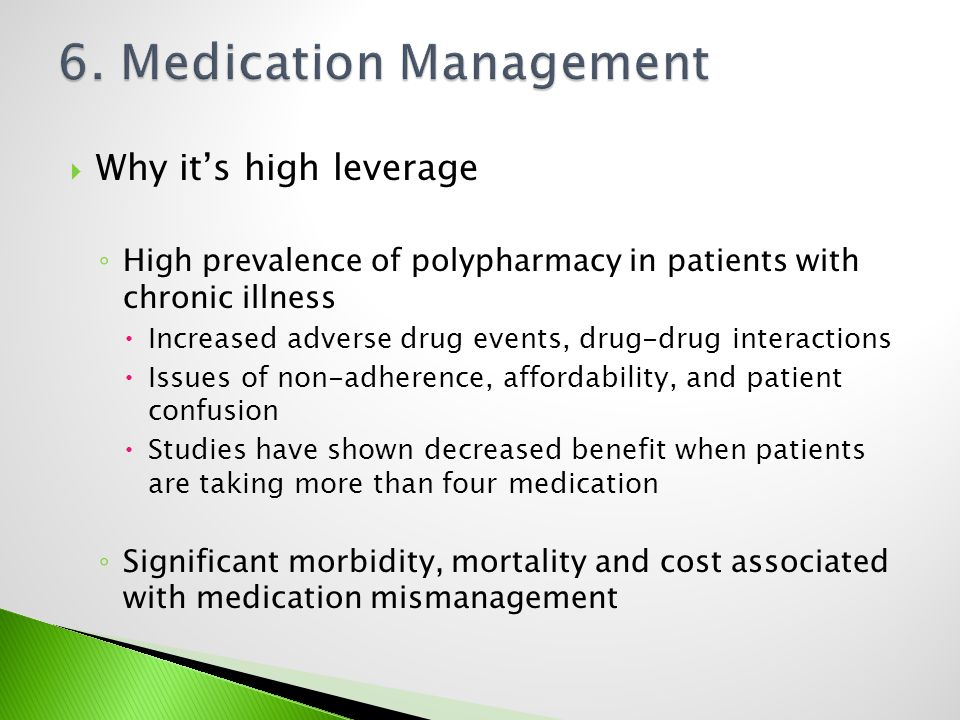 Why its high leverage High prevalence of polypharmacy in patients with chronic illness Increased adverse drug events, drug-drug interactions Issues of