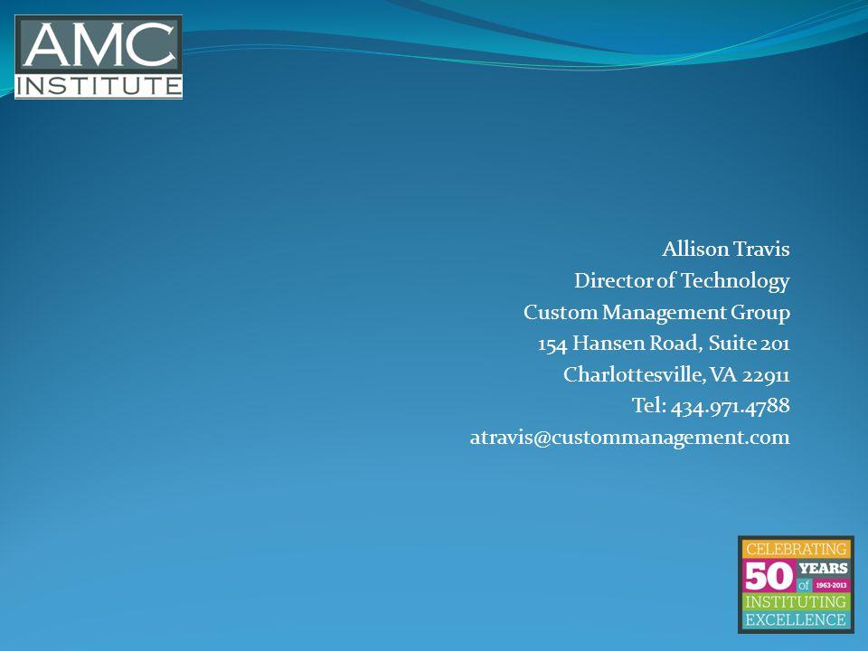 Allison Travis Director of Technology Custom Management Group 154 Hansen Road, Suite 201 Charlottesville, VA 22911 Tel: 434.971.4788 atravis@custommanagement.com