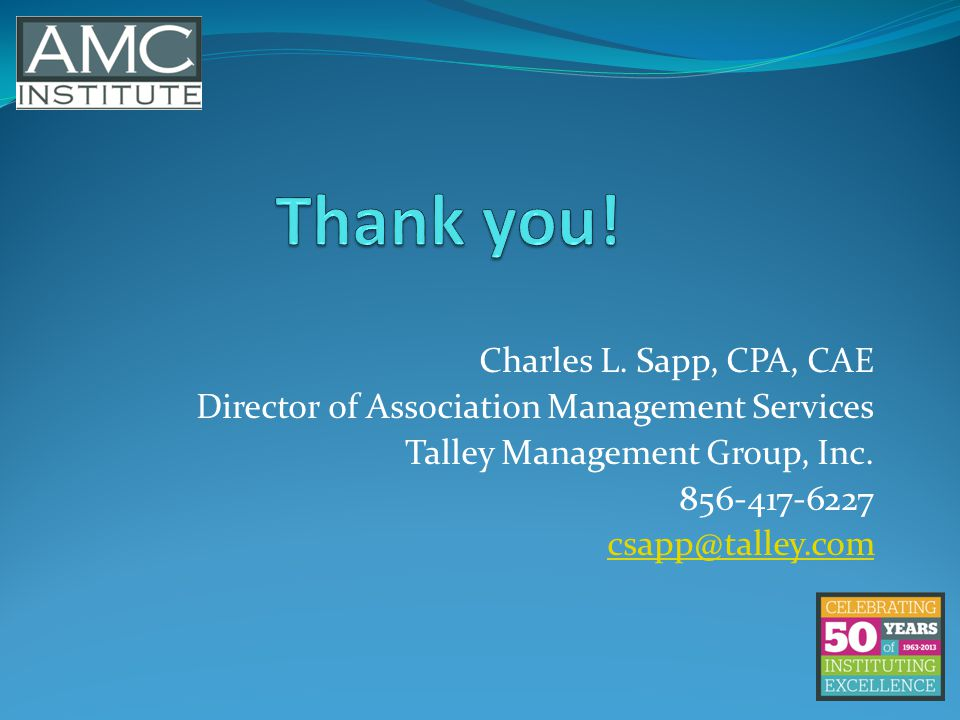 Charles L. Sapp, CPA, CAE Director of Association Management Services Talley Management Group, Inc. 856-417-6227 csapp@talley.com