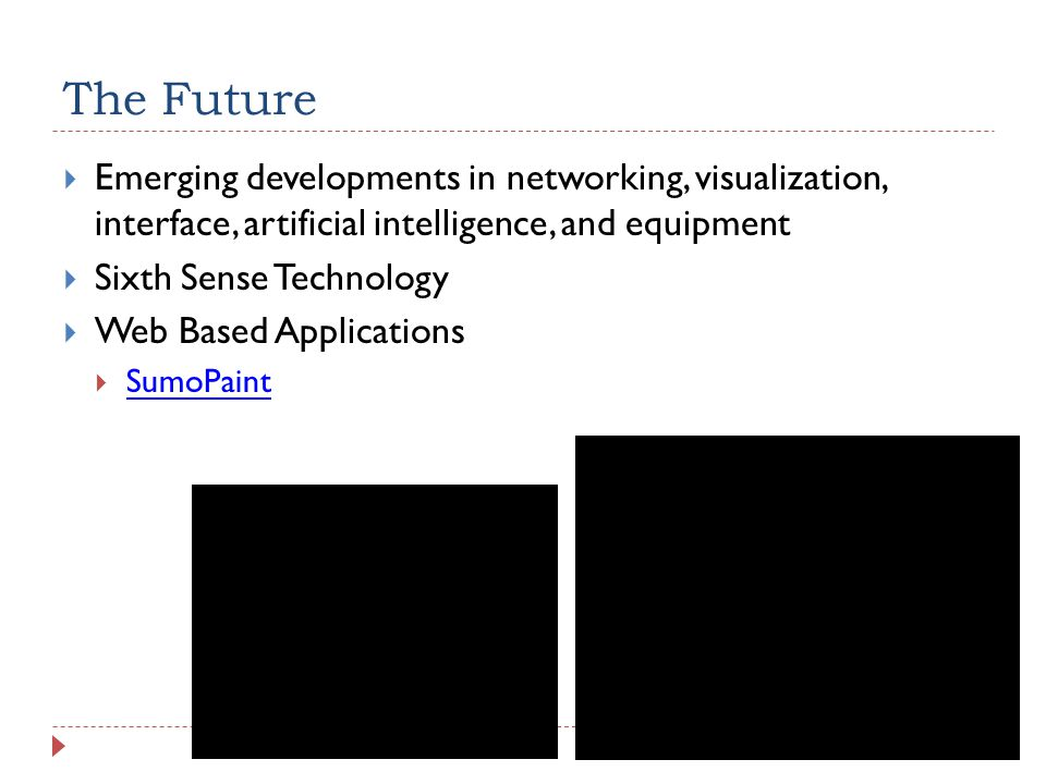 The Future Emerging developments in networking, visualization, interface, artificial intelligence, and equipment Sixth Sense Technology Web Based Applications SumoPaint