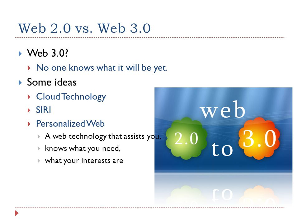 Web 2.0 vs. Web 3.0 Web 3.0. No one knows what it will be yet.