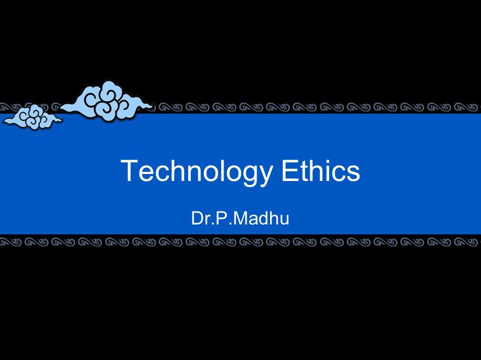 Technology Ethics Dr.P.Madhu