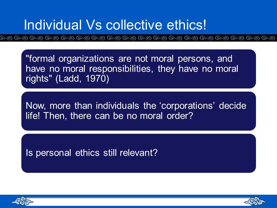Individual Vs collective ethics.