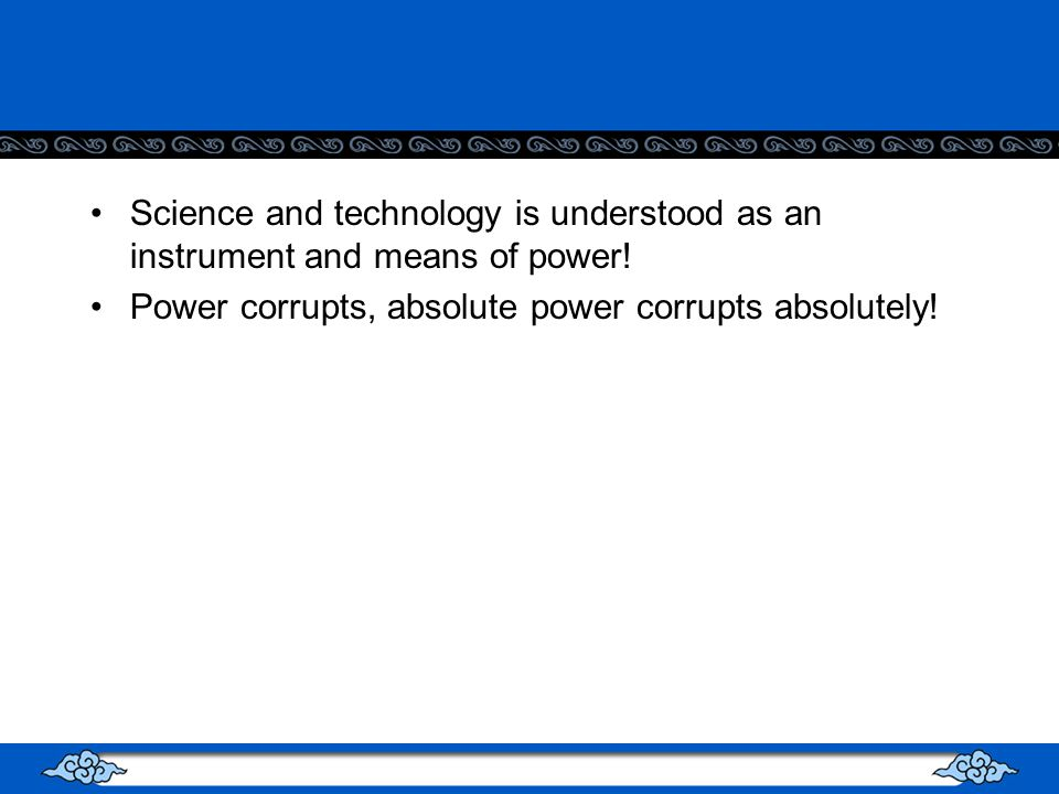 Science and technology is understood as an instrument and means of power.