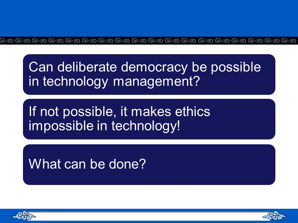 Can deliberate democracy be possible in technology management.