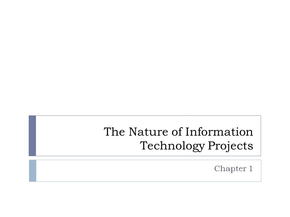 The Nature of Information Technology Projects Chapter 1