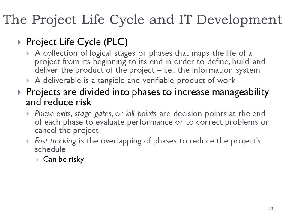 The Project Life Cycle and IT Development Project Life Cycle (PLC) A collection of logical stages or phases that maps the life of a project from its b
