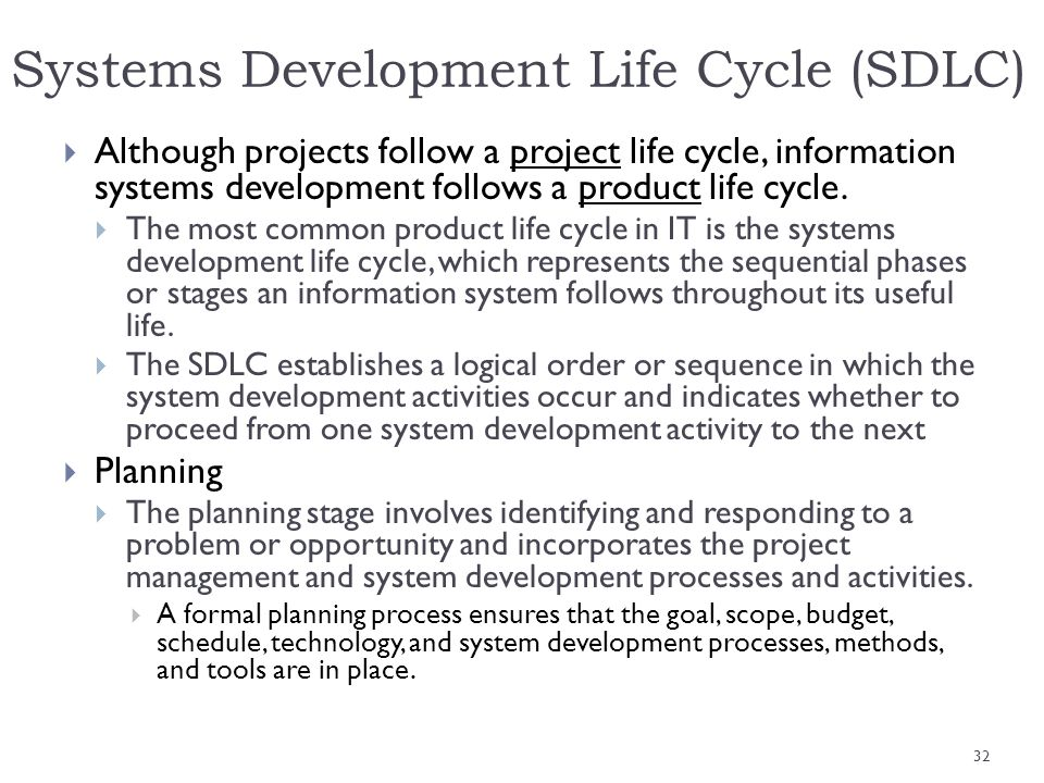 Systems Development Life Cycle (SDLC) Although projects follow a project life cycle, information systems development follows a product life cycle. The