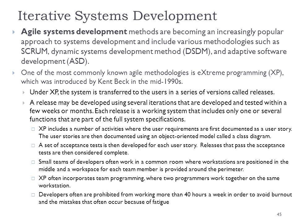 Iterative Systems Development Agile systems development methods are becoming an increasingly popular approach to systems development and include vario