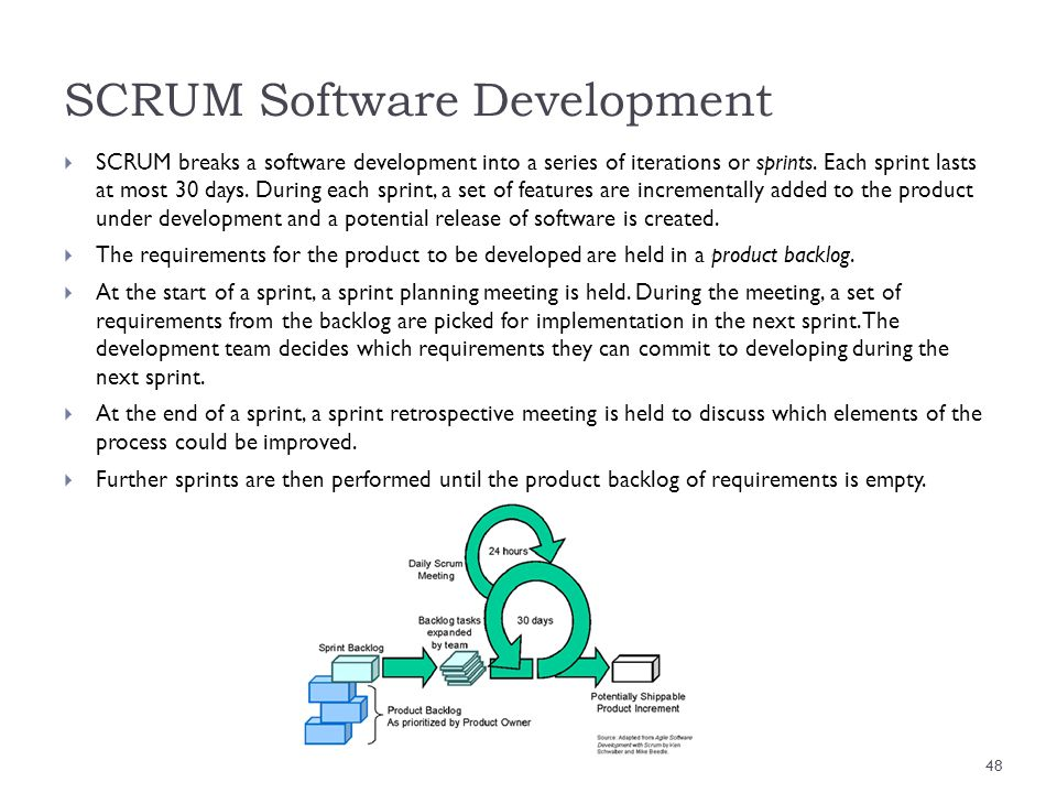 SCRUM breaks a software development into a series of iterations or sprints. Each sprint lasts at most 30 days. During each sprint, a set of features a