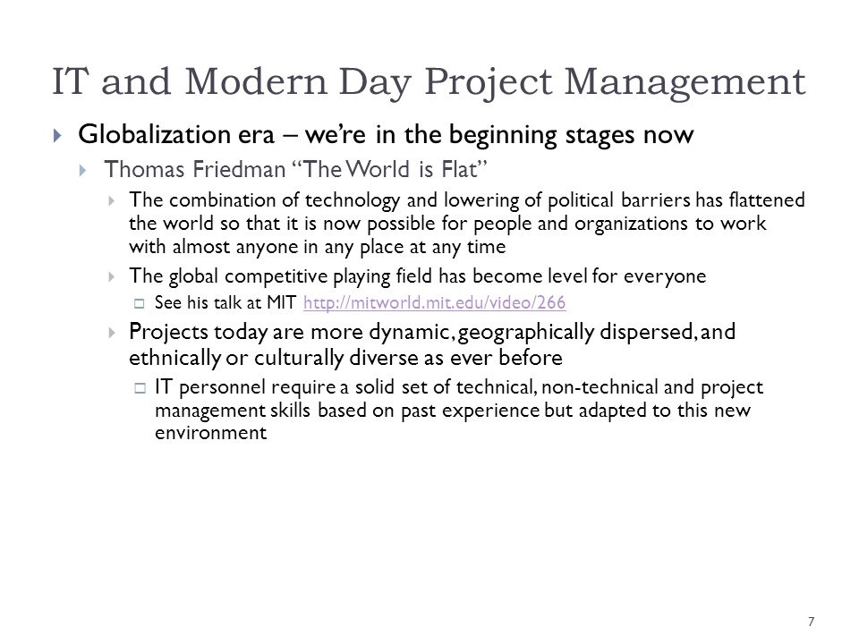 IT and Modern Day Project Management Globalization era – were in the beginning stages now Thomas Friedman The World is Flat The combination of technol
