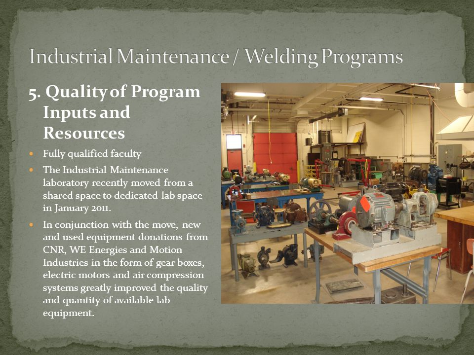 5. Quality of Program Inputs and Resources Fully qualified faculty The Industrial Maintenance laboratory recently moved from a shared space to dedicat