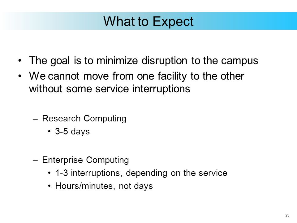 The goal is to minimize disruption to the campus We cannot move from one facility to the other without some service interruptions –Research Computing