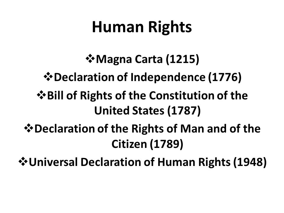 Human Rights Magna Carta (1215) Declaration of Independence (1776) Bill of Rights of the Constitution of the United States (1787) Declaration of the R
