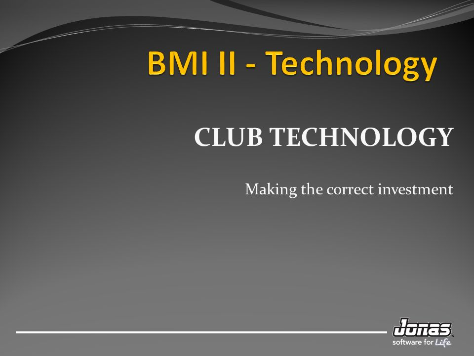 CLUB TECHNOLOGY Making the correct investment
