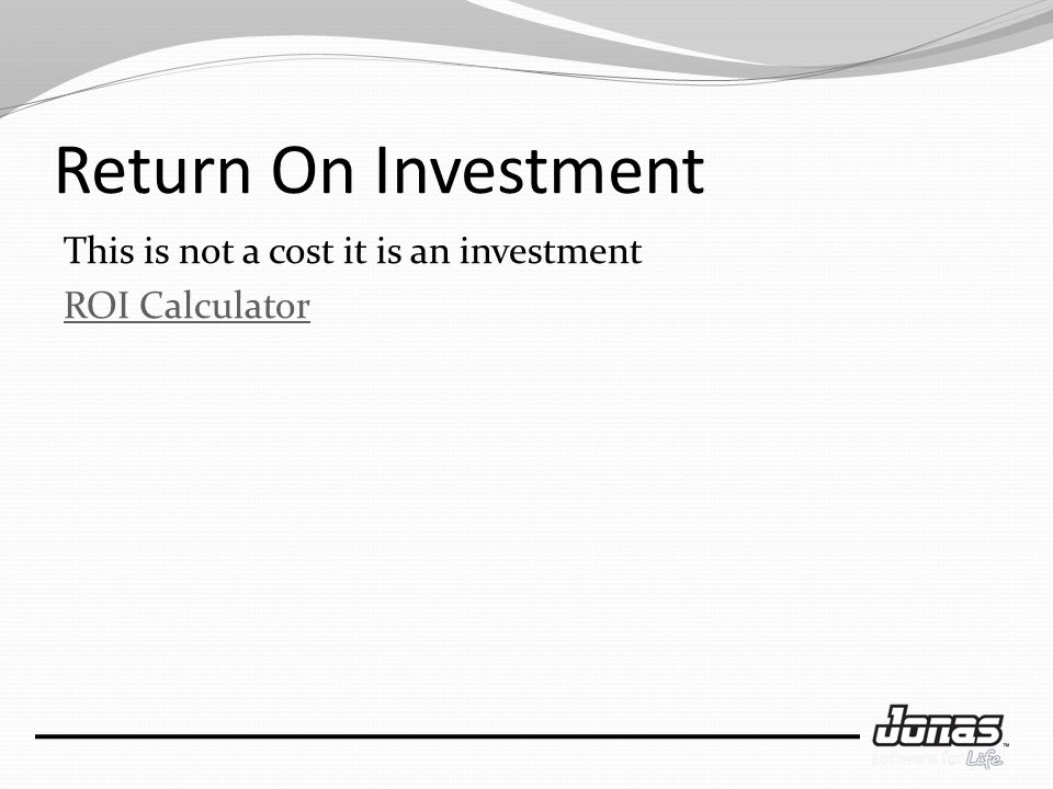 Return On Investment This is not a cost it is an investment ROI Calculator
