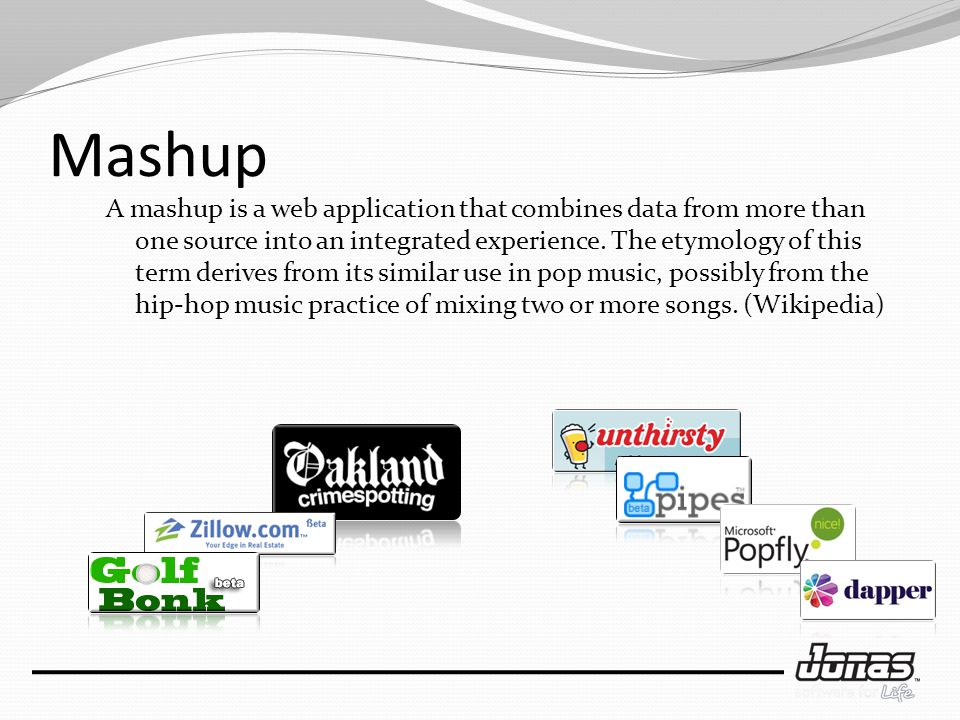 A mashup is a web application that combines data from more than one source into an integrated experience.