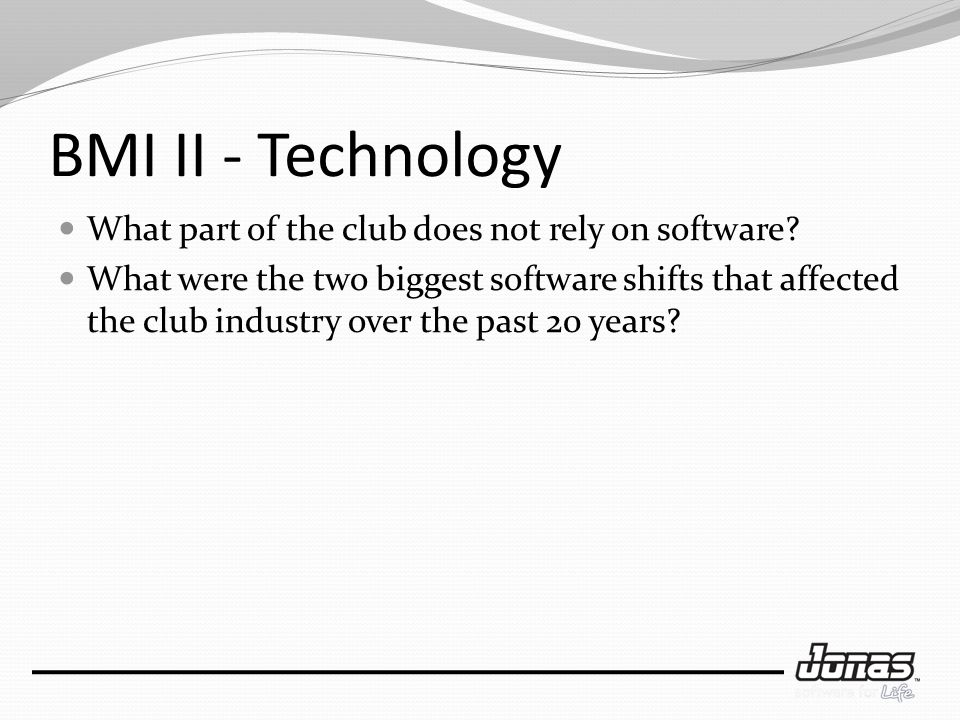 BMI II - Technology What part of the club does not rely on software.