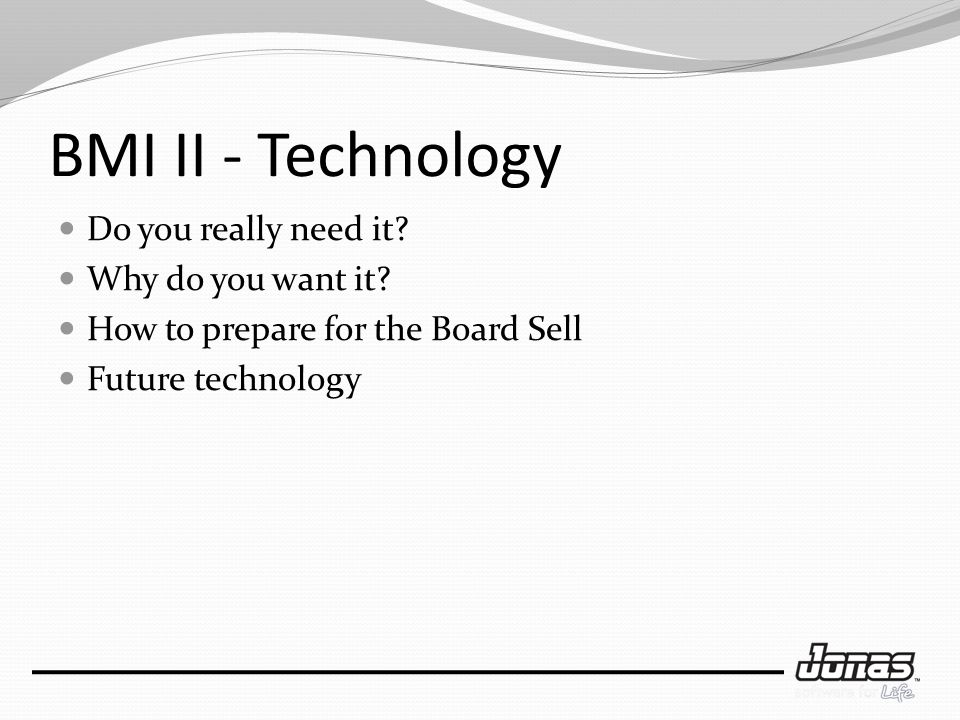 BMI II - Technology Do you really need it. Why do you want it.