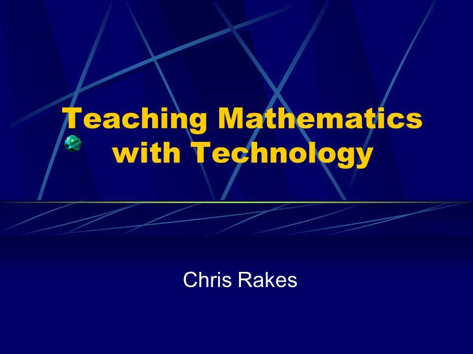 Teaching Mathematics with Technology Chris Rakes