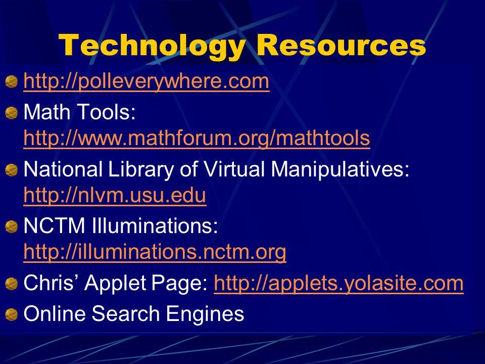 Technology Resources http://polleverywhere.com Math Tools: http://www.mathforum.org/mathtools http://www.mathforum.org/mathtools National Library of V