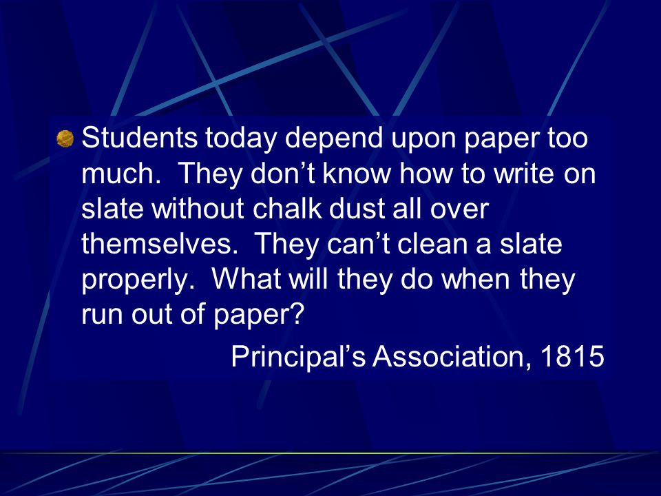Students today depend upon paper too much.
